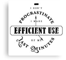 Efficient Use Of Last Minutes Procrastination Canvas Print