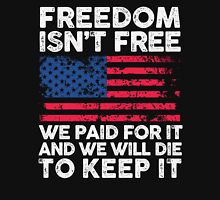 Freedom Isn't Free, We Paid For It Pride Shirt Unisex T-Shirt