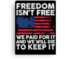 Freedom Isn't Free, We Paid For It Pride Shirt Canvas Print