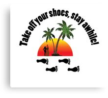 Take off your shoes, Stay awhile. Canvas Print