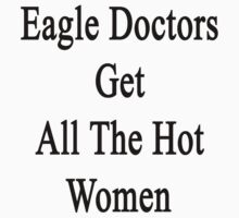 Eagle Doctors Get All The Hot Women  by supernova23
