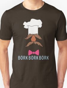 Bork Bork Bork Unisex T-Shirt