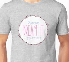 Dream it! Unisex T-Shirt