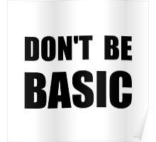 Don't Be Basic Poster