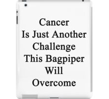 Cancer Is Just Another Challenge This Bagpiper Will Overcome iPad Case/Skin