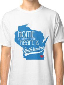 Home is Milwaukee Classic T-Shirt