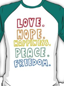 Love, Hope, Happiness, Peace, Freedom T-Shirt