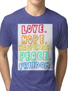 Love, Hope, Happiness, Peace, Freedom Tri-blend T-Shirt