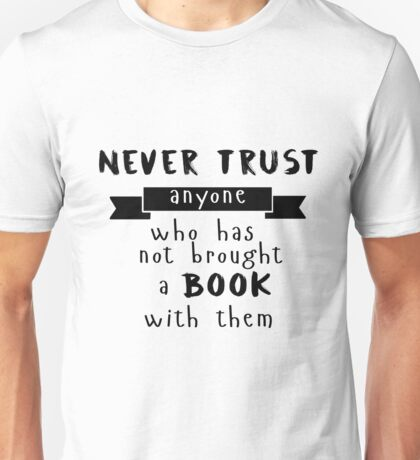 Never trust anyone Unisex T-Shirt