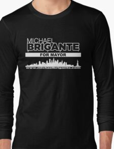 Michael Brigante For Mayor Long Sleeve T-Shirt