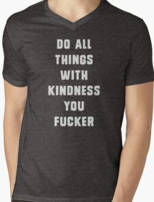 Do all things with kindness, you fucker Mens V-Neck T-Shirt