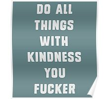 Do all things with kindness, you fucker Poster