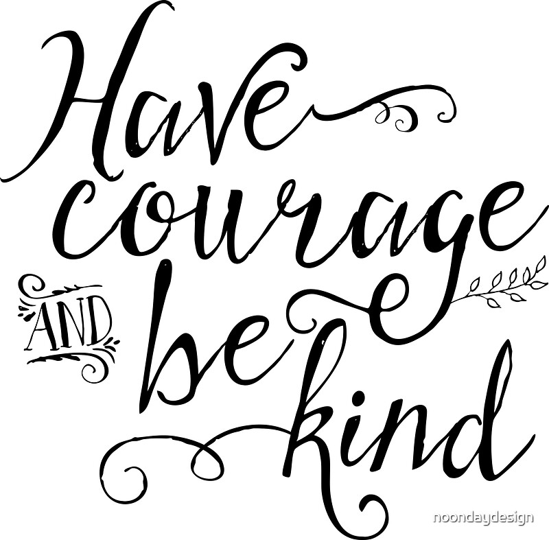 Have Courage And Be Kind BW Stickers By Noondaydesign