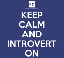 Keep Calm And Introvert On by introvertdear