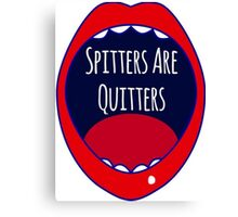 Spitters Are Quitters Canvas Print