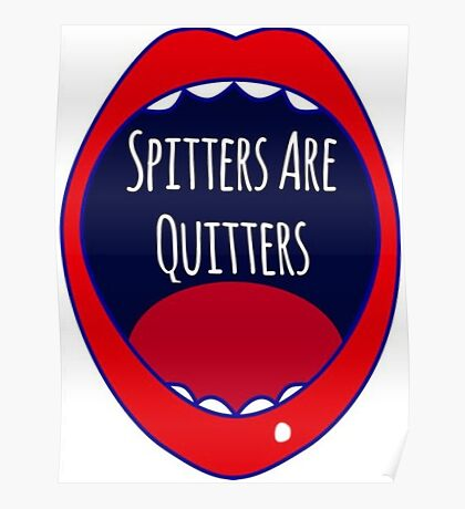 Spitters Are Quitters Poster