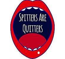 Spitters Are Quitters Photographic Print