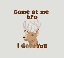 Come at me bro. I deer you. Unisex T-Shirt