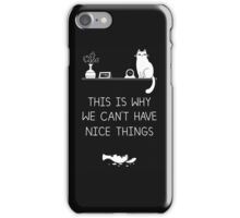 This is why we can't have nice things iPhone Case/Skin