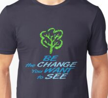 Be the Change You Want to See Unisex T-Shirt