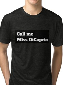 Call me Miss DiCaprio Tri-blend T-Shirt