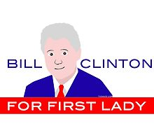 Bill Clinton For First Lady by TVsauce