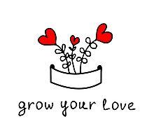 Grow your love Photographic Print