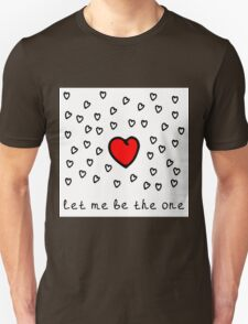 Let me be the one Unisex T-Shirt