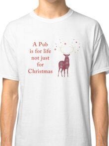 A Pub is for Life Classic T-Shirt
