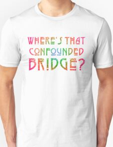 WHERE'S THAT CONFOUNDED BRIDGE? - destroyed rainbow Unisex T-Shirt