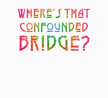 WHERE'S THAT CONFOUNDED BRIDGE? - destroyed rainbow Womens Fitted T-Shirt