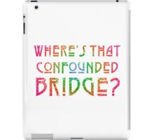 WHERE'S THAT CONFOUNDED BRIDGE? - destroyed rainbow iPad Case/Skin