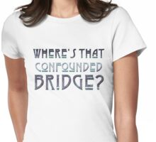WHERE'S THAT CONFOUNDED BRIDGE? - blue/violet shine Womens Fitted T-Shirt