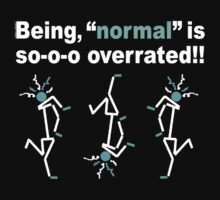 "Being, ""normal"" is so-o-o overrated!! (for dark colors) Kids Tee"