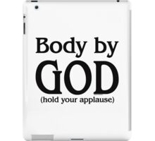 Body by God (hold your applause) for light colors iPad Case/Skin