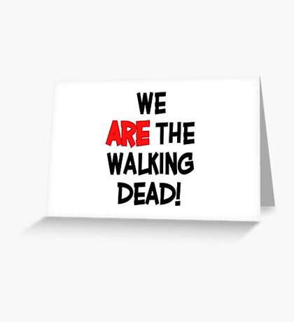 We Are The Walking Dead Greeting Card