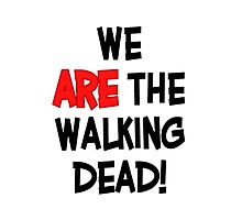 We Are The Walking Dead Photographic Print