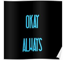 Maybe OKAY will be our ALWAYS Poster