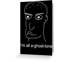 I'm all a-ghost-lone again... Greeting Card