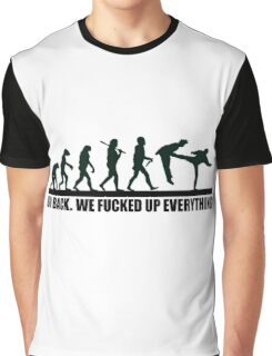 cute funny design, we fucked up everything Graphic T-Shirt