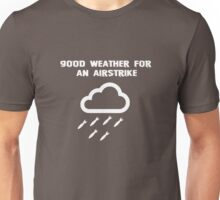 Good weather for an airstrike Unisex T-Shirt