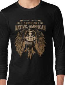 I SUPPORT NATIVE AMERICAN RIGHTS Long Sleeve T-Shirt