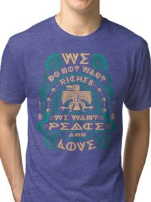 NATIVE AMERICAN WE DO NOT WANT RICHES WE WANT PEACE AND LOVE Tri-blend T-Shirt