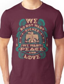 NATIVE AMERICAN WE DO NOT WANT RICHES WE WANT PEACE AND LOVE Unisex T-Shirt