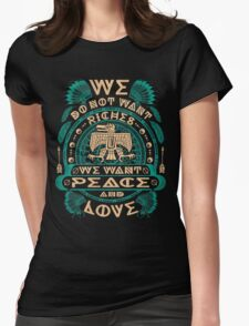 NATIVE AMERICAN WE DO NOT WANT RICHES WE WANT PEACE AND LOVE Womens Fitted T-Shirt