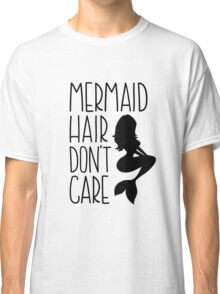 Mermaid Hair Dont Care // Funny text tee Classic T-Shirt