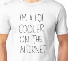 Cooler on the internet Unisex T-Shirt