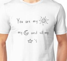 you are my sun, moon and all my stars Unisex T-Shirt