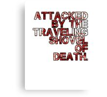 Traveling Shovel of Death Canvas Print