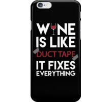 Wine is Like Duct Tape it fixes everything Tshirt iPhone Case/Skin